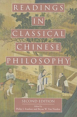 Readings in Classical Chinese Philosophy - Ivanhoe, Philip J (Editor), and Van Norden, Bryan W (Editor)
