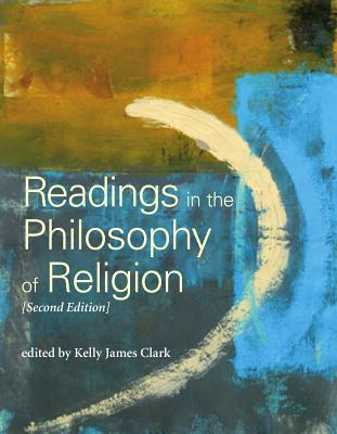 Readings in the Philosophy of Religion - Second Edition - James Clark, Kelly (Editor)