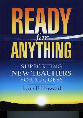 Ready for Anything: Supporting New Teachers for Success - Howard, Lynn F, Dr.