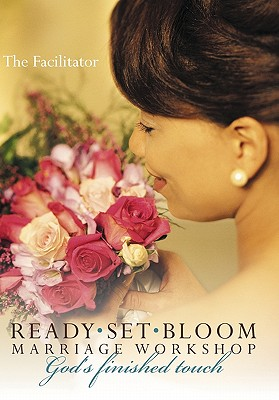Ready Set Bloom-Marriage Workshop: God's Finished Touch - The Facilitator, Facilitator