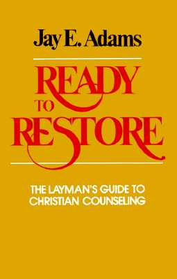 Ready to Restore: The Layman's Guide to Christian Counseling - Adams, Jay E
