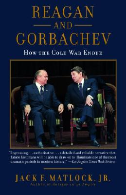 Reagan and Gorbachev: How the Cold War Ended - Matlock, Jack