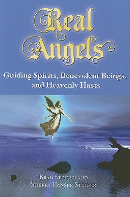 Real Angels: Guiding Spirits, Benevolent Beings, and Heavenly Hosts - Steiger, Brad, and Steiger, Sherry Hansen