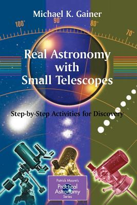 Real Astronomy with Small Telescopes: Step-By-Step Activities for Discovery - Gainer, Michael