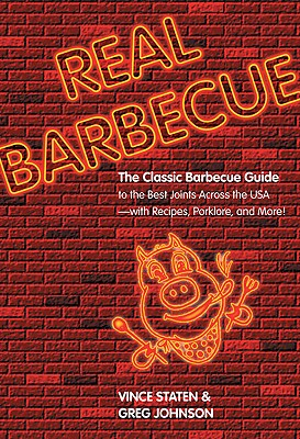 Real Barbecue: The Classic Barbecue Guide to the Best Joints Across the USA--With Recipes, Porklore, and More! - Staten, Vince, and Johnson, Greg, Professor