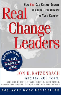 Real Change Leaders: How You Can Create Growth and High Performance at Your Company - Katzenbach, Jon R, and Gagnon, Christopher, and Beckett, Frederick