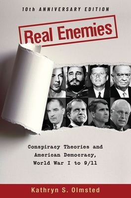 Real Enemies: Conspiracy Theories and American Democracy, World War I to 9/11- 10th Anniversary Edition - Olmsted, Kathryn S