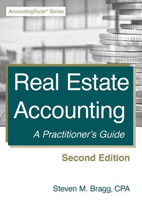 Real Estate Accounting: Second Edition: A Practitioner's Guide - Bragg, Steven M