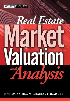 Real Estate Market Valuation and Analysis - Kahr, Joshua, and Thomsett, Michael C