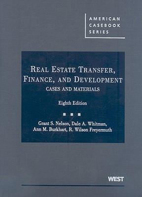 Real Estate Transfer, Finance, and Development: Cases and Materials - Nelson, Grant S, and Whitman, Dale A, and Burkhart, Ann