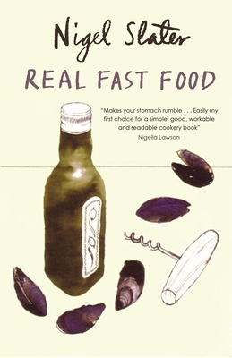 Real Fast Food: 350 Recipes Ready-To-Eat in 30 Minutes - Slater, Nigel, and Lawson, Nigella