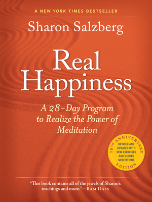 Real Happiness, 10th Anniversary Edition: A 28-Day Program to Realize the Power of Meditation - Salzberg, Sharon