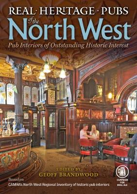 Real Heritage Pubs of the North West: Pub Interiors of Special Historic Interest - Brandwood, Geoff