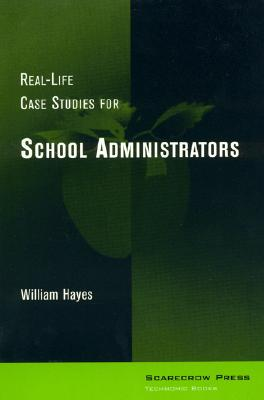 Real-Life Case Studies for School Administrators - Hayes, William