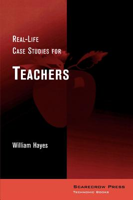 Real-Life Case Studies for Teachers - Hayes, William