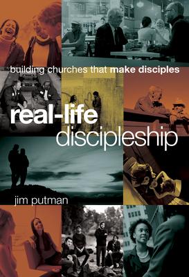 Real-Life Discipleship: Building Churches That Make Disciples - Putman, Jim