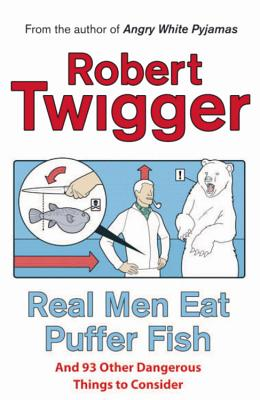 Real Men Eat Puffer Fish: And 93 Other Dangerous Things to Consider - Twigger, Robert