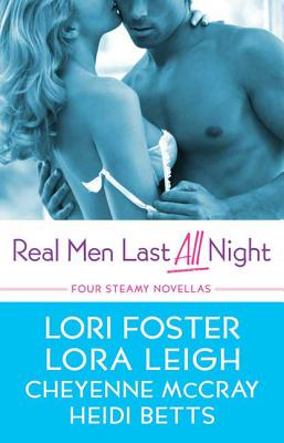 Real Men Last All Night: Four Steamy Novellas - Leigh, Lora, and Foster, Lori, and McCray, Cheyenne
