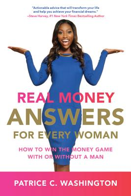Real Money Answers for Every Woman: How to Win the Money Game with or Without a Man - Washington, Patrice C