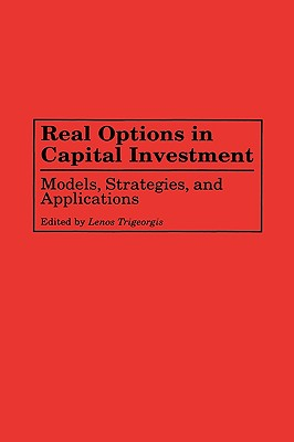 Real Options in Capital Investment: Models, Strategies, and Applications - Trigeorgis, Lenos