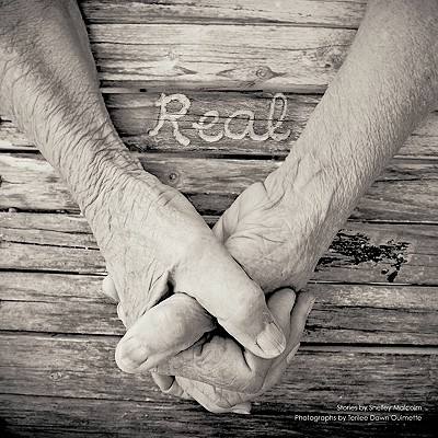 Real: Stories by Shelley Malcolm Photographs by Terilee Dawn Ouimette - Malcolm, Shelley