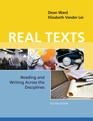 Real Texts: Reading and Writing Across the Disciplines - Ward, Dean, and Vander Lei, Elizabeth