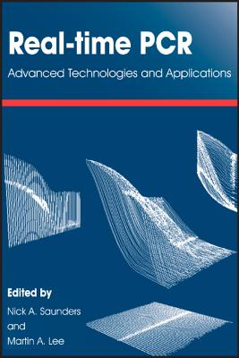 Real-Time PCR: Advanced Technologies and Applications - Saunders, Nick A (Editor), and Lee, Martin A (Editor)