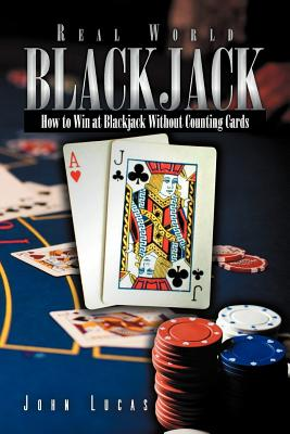 Real Word Blackjack: How to Win at Blackjack Without Counting Cards - Lucas, John