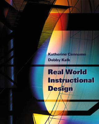 Real World Instructional Design - Cennamo, Katherine, and Kalk, Debby