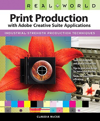 Real World Print Production with Adobe Creative Suite Applications - McCue, Claudia