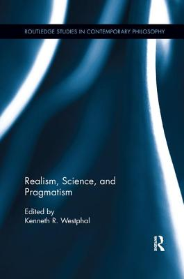 Realism, Science, and Pragmatism - Westphal, Kenneth R (Editor)