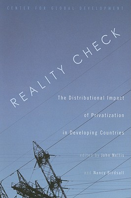 Reality Check: The Distributional Impact of Privatization in Developing Countries - Nellis, John (Editor), and Birdsall, Nancy (Editor)