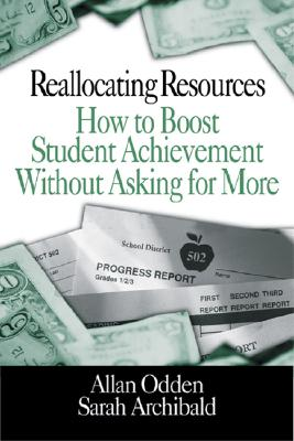 Reallocating Resources: How to Boost Student Achievement Without Asking for More - Odden, Allan, and Archibald, Sarah