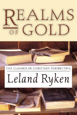 Realms of Gold: The Classics in Christian Perspective - Ryken, Leland, Dr.