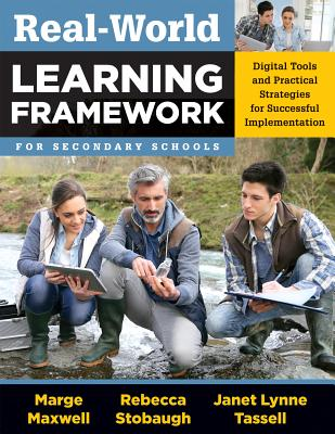 Realworld Learning Framework for Secondary Schools: Digital Tools and Practical Strategies for Successful Implementation - Maxwell, Marge