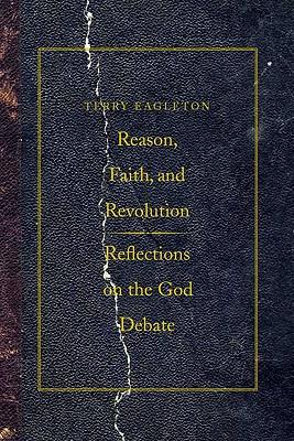 Reason, Faith, and Revolution: Reflections on the God Debate - Eagleton, Terry