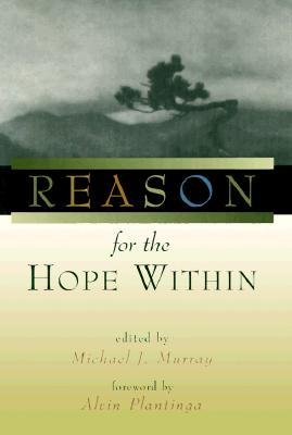 Reason for the Hope Within - Murray, Michael J, MD, PhD (Editor), and Plantinga, Alvin (Foreword by)