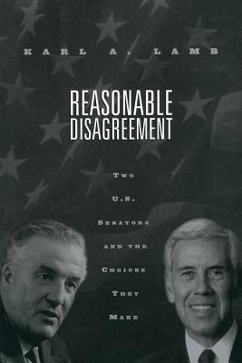 Reasonable Disagreement: Two U. S. Senators & the Choices They Make - Lamb, Karl a