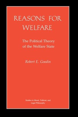 Reasons for Welfare: The Political Theory of the Welfare State - Goodin, Robert E