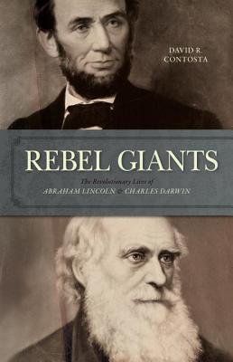 Rebel Giants: The Revolutionary Lives of Abraham Lincoln & Charles Darwin - Contosta, David R