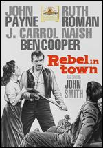 Rebel in Town - Alfred L. Werker