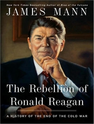 Rebellion of Ronald Reagan: A History of the End of the Cold War - Mann, Jim, and Mann, James, and Sklar, Alan (Narrator)