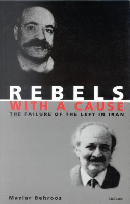 Rebels with a Cause: The Failure of the Left in Iran - Behrooz, Maziar