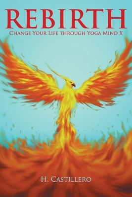 Rebirth: Change Your Life Through Yoga Mind X - Castillero, H