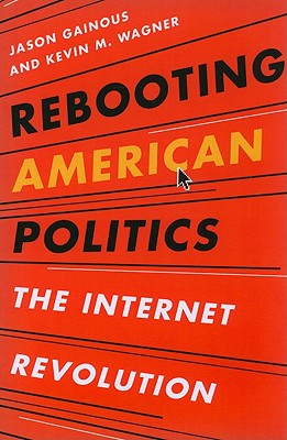 Rebooting American Politics: The Internet Revolution - Gainous, Jason