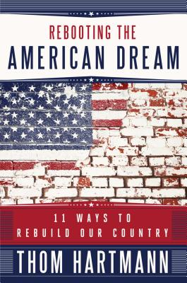 Rebooting the American Dream: 11 Ways to Rebuild Our Country - Hartmann, Thom