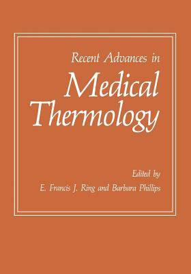 Recent Advances in Medical Thermology - Ring, E Francis J, and Phillips, Barbara