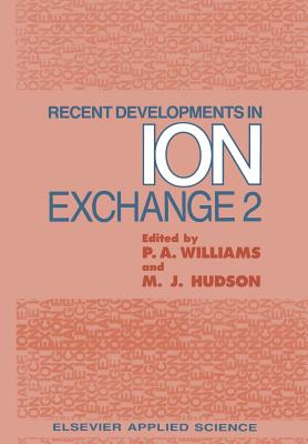 Recent Developments in Ion Exchange: 2 - Williams, Peter a (Editor)