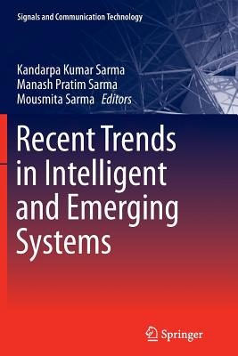 Recent Trends in Intelligent and Emerging Systems - Sarma, Kandarpa Kumar (Editor), and Sarma, Manash Pratim (Editor), and Sarma, Mousmita (Editor)