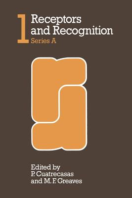 Receptors and Recognition - Cuatrecasas, P, and Greaves, M F